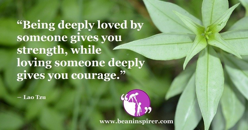 Being Loved Is Accompanied With Your Strength; Loving Is Accompanied With Your Courage