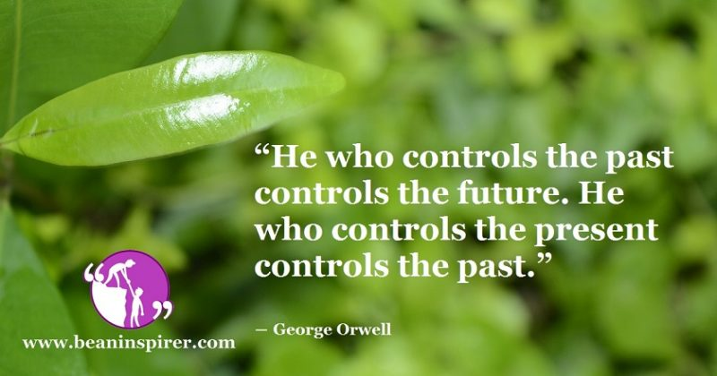 he-who-controls-the-past-controls-the-future-he-who-controls-the-present-controls-the-past-george-orwell-be-an-inspirer