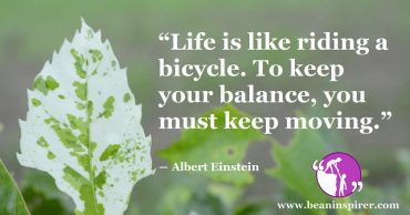 It Is Important To Keep Moving In Your Life If You Want It To Continue With Balance