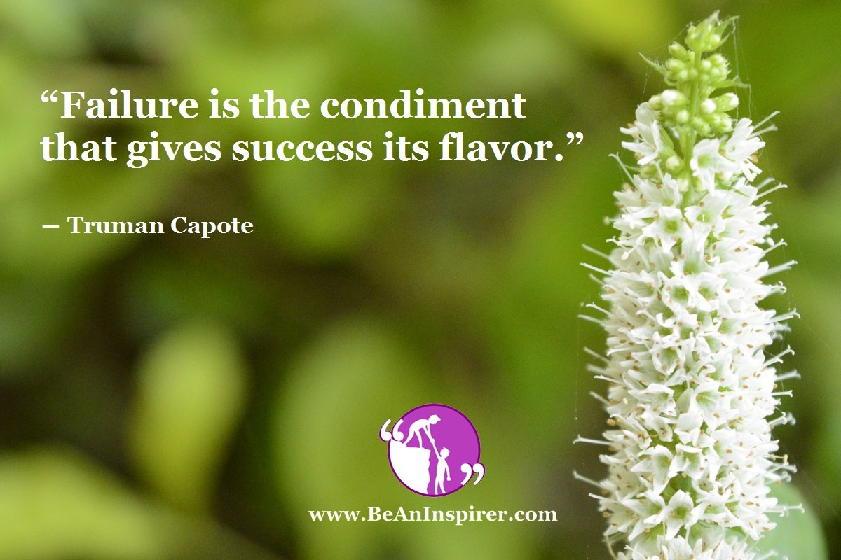 """Failure is the condiment that gives success its flavor."" ― Truman Capote"