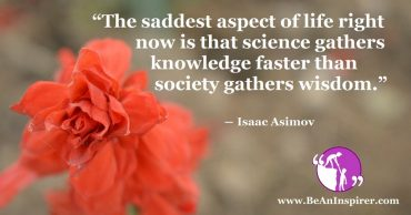 Scientific Progress Without True Wisdom Will Cause More Harm Than Good