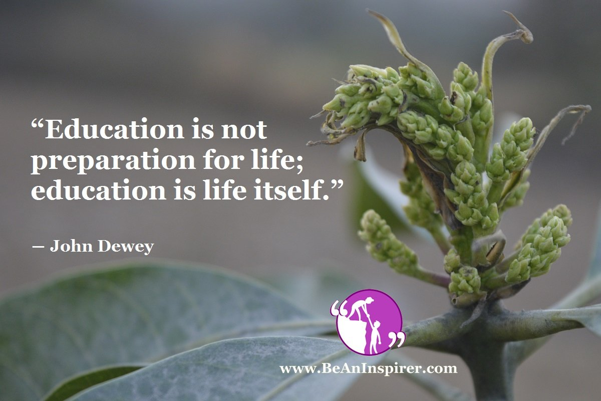 Education-is-not-preparation-for-life-education-is-life-itself-John-Dewey-Be-An-Inspirer