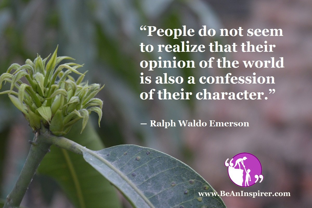 People-do-not-seem-to-realize-that-their-opinion-of-the-world-is-also-a-confession-of-their-character-Ralph-Waldo-Emerson-Be-An-Inspirer