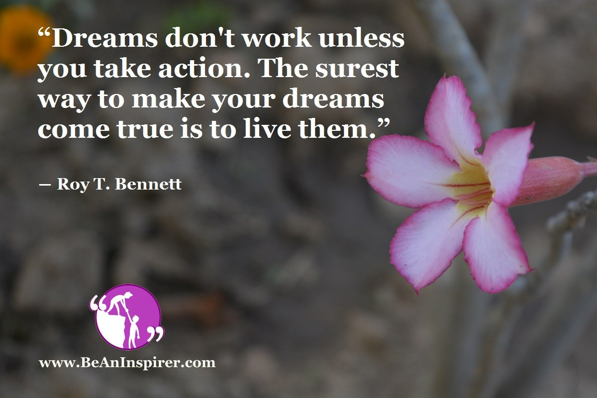 Dreams-dont-work-unless-you-take-action-The-surest-way-to-make-your-dreams-come-true-is-to-live-them-Roy-T-Bennett-Be-An-Inspirer