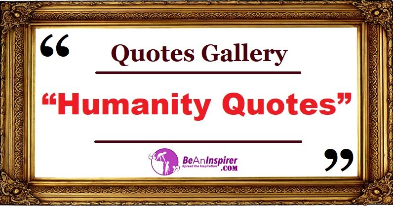 Humanity Quotes and Sayings with Nature Photographs [Quotes Gallery]
