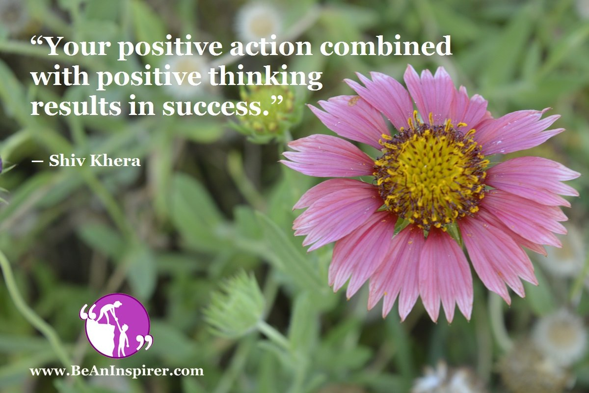 Your-positive-action-combined-with-positive-thinking-results-in-success-Shiv-Khera-Success-Quote-Be-An-Inspirer