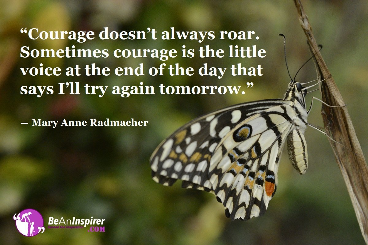 Courage-doesnt-always-roar-Sometimes-courage-is-the-little-voice-at-the-end-of-the-day-that-says-I-ll-try-again-tomorrow-Mary-Anne-Radmacher-Quote-on-Courage-Be-An-Inspirer