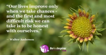 Success Only Comes To Those Who Take Chances By Being Honest To Themselves!