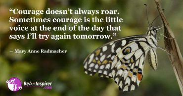 Two Qualities That Make A Person Courageous – Keep Pushing And Try Again Tomorrow