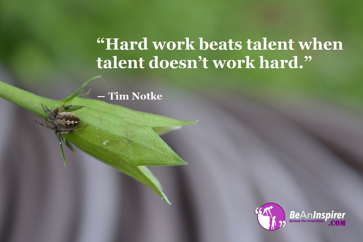Talent Brings Great Results, But Hard Work Definitely Brings Greater Results