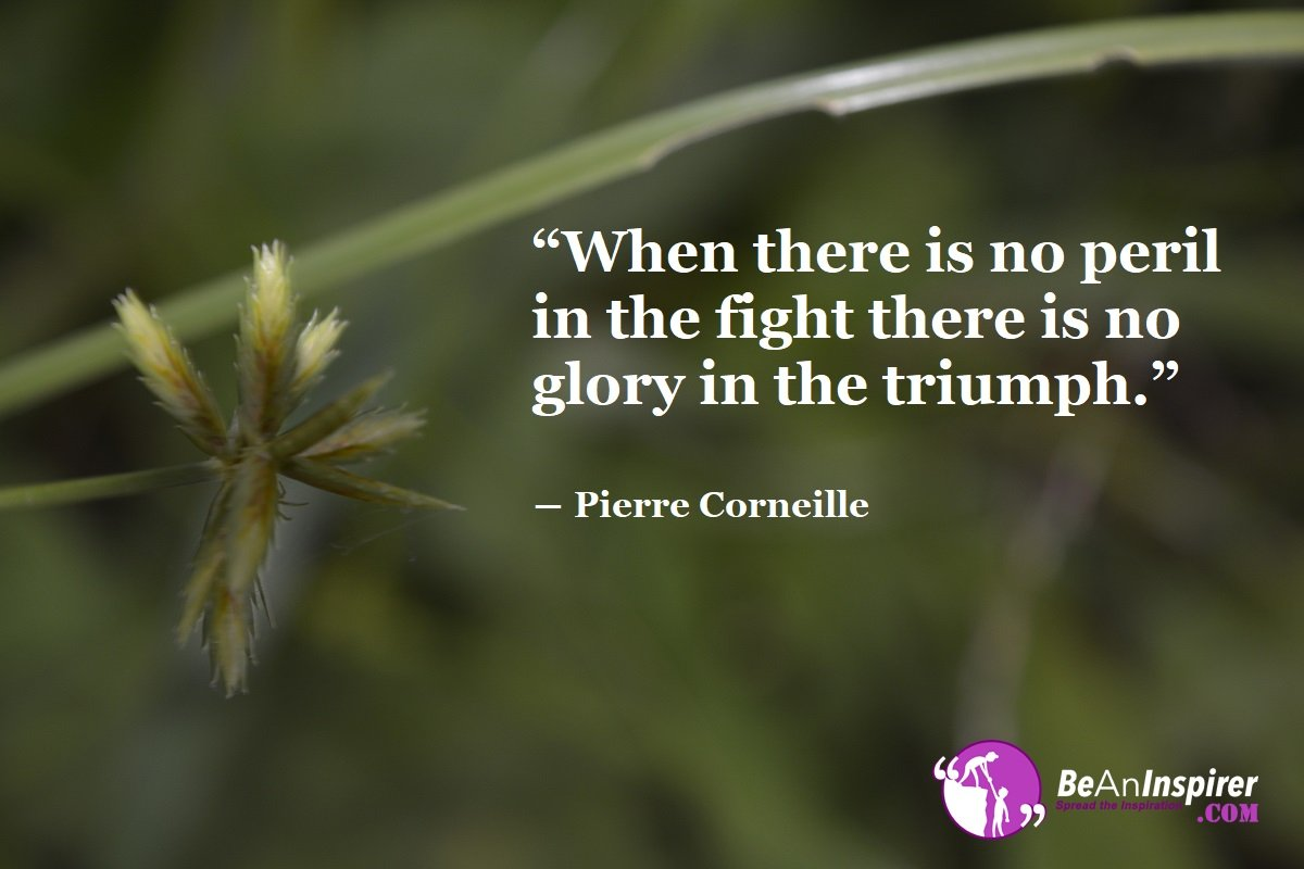 When-there-is-no-peril-in-the-fight-there-is-no-glory-in-the-triumph-Pierre-Corneille-Bravery-Quotes-Be-An-Inspirer