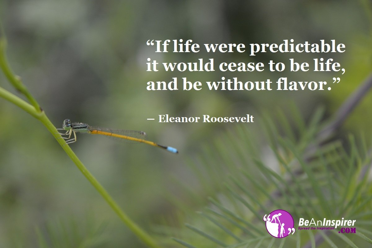Life Is Unpredictable, And Living In The Present Is The Beauty Of Life!