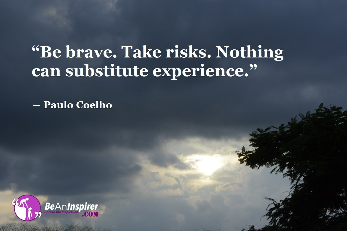 A Real Man Smiles In Trouble: Be Brave And Take Risks In Life