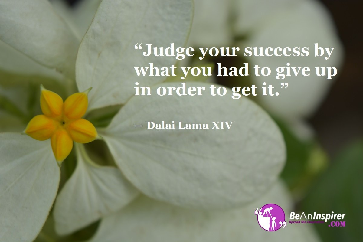 Judge-your-success-by-what-you-had-to-give-up-in-order-to-get-it-Dalai-Lama-XIV-Success-Quotes-Be-An-Inspirer