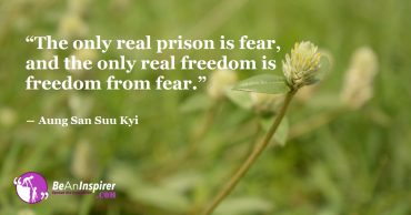 Never Let Fear Overpower You Or It Will Crush Your Very Spirit And You'll End Up Being Its Lifelong Prisoner