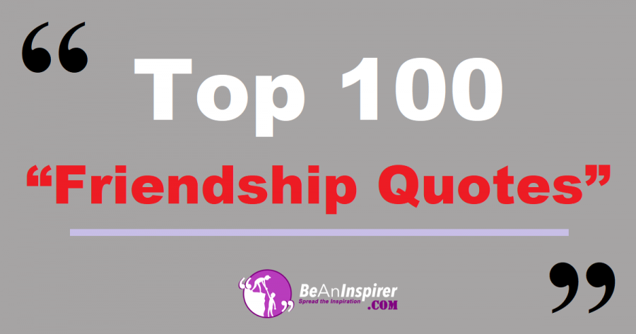 Top 100 Friendship Quotes | True Friends Quotes To Share