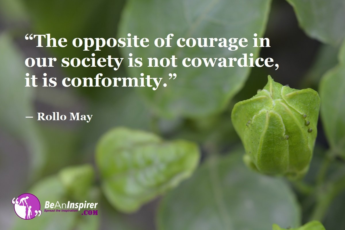 The-opposite-of-courage-in-our-society-is-not-cowardice-it-is-conformity-Rollo-May-Courage-Quotes-Be-An-Inspirer