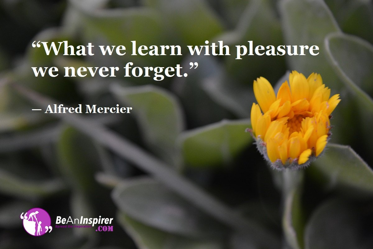 What-we-learn-with-pleasure-we-never-forget-Alfred-Mercier-Education-Quotes-Be-An-Inspirer