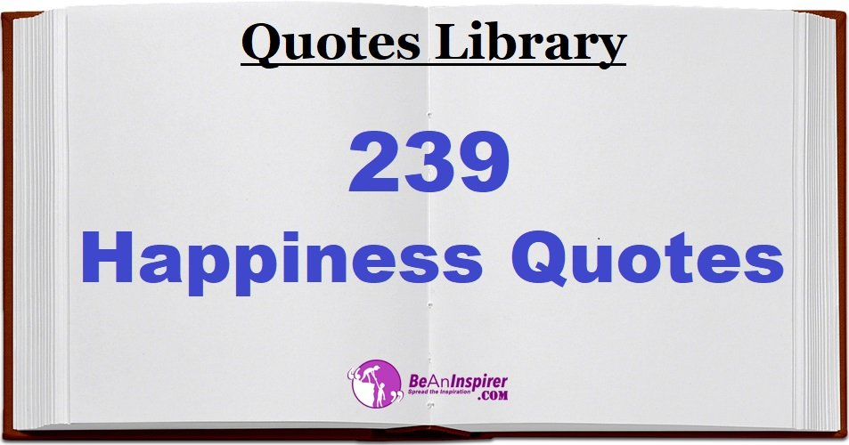 239 Happiness Quotes and Sayings | Happy Quotes