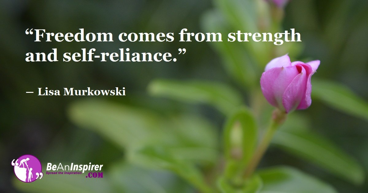 Going Above What The World Offers. Self-Sufficiency Equals Freedom