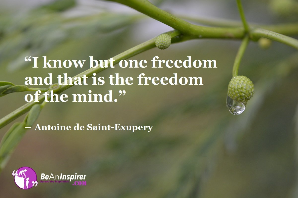 I-know-but-one-freedom-and-that-is-the-freedom-of-the-mind-Antoine-de-Saint-Exupery-Freedom-Quotes-Be-An-Inspirer