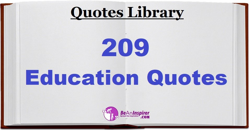 209 Education Quotes | Powerful Knowledge and Educational Quotes