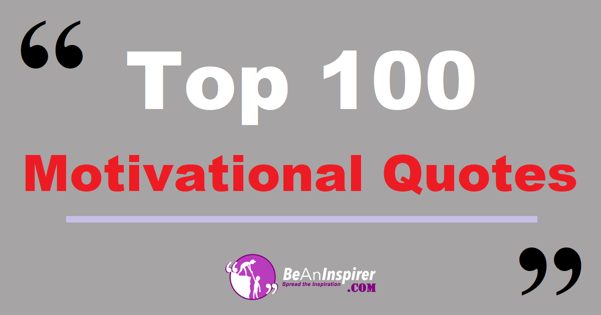 Top 100 Motivational Quotes Inspiring Quotes To Motivate You Today