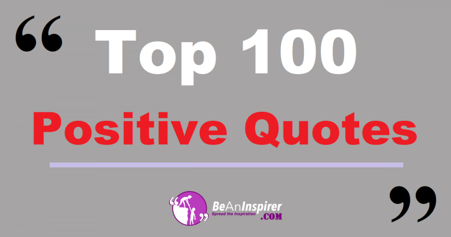 Top 100 Positive Quotes | 110 Quotes About Positivity In Life