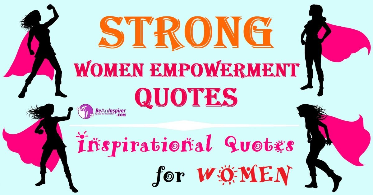 79 Strong Women Empowerment Quotes | Inspirational Quotes for Women