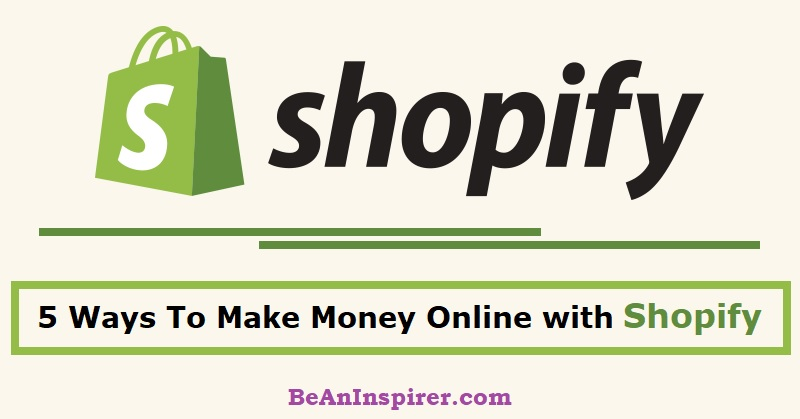 Top 5 Ways To Make Money Online with Shopify